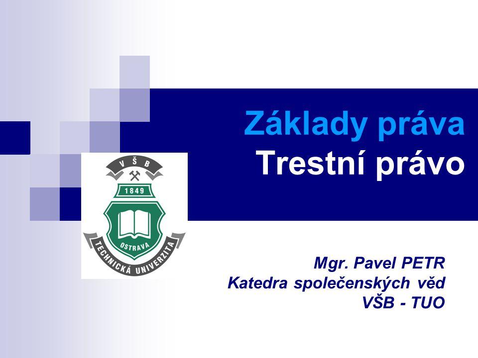 Základy práva Trestní právo Mgr. Pavel PETR Katedra společenských věd VŠB - TUO