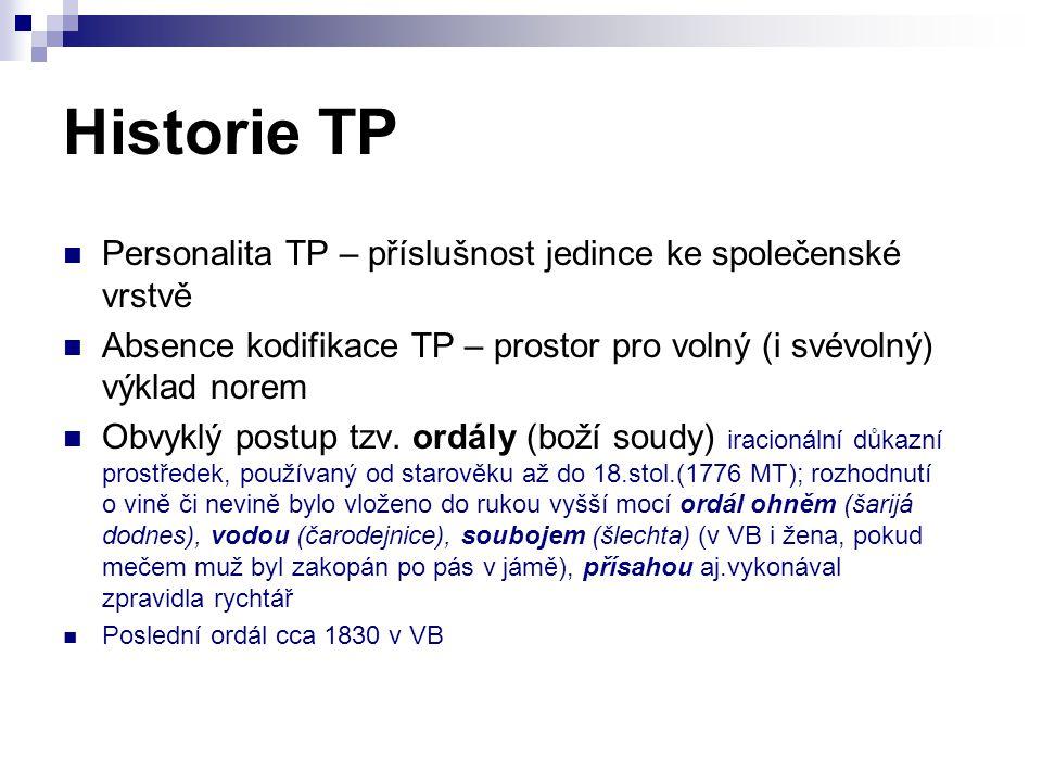 Historie TP Personalita TP – příslušnost jedince ke společenské vrstvě Absence kodifikace TP – prostor pro volný (i svévolný) výklad norem Obvyklý pos