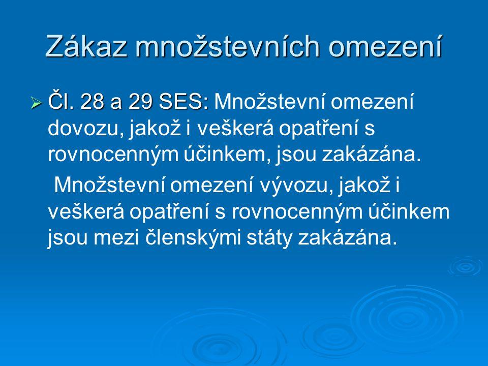 Zákaz množstevních omezení  Čl. 28 a 29 SES:  Čl. 28 a 29 SES: Množstevní omezení dovozu, jakož i veškerá opatření s rovnocenným účinkem, jsou zakáz