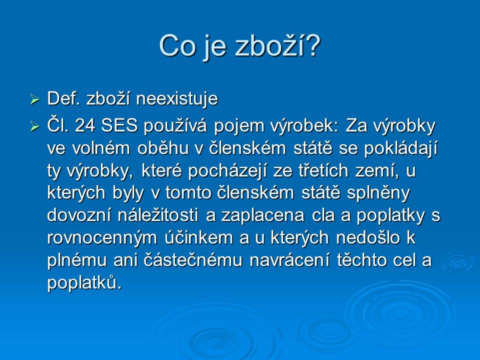 Co je zboží?  Def. zboží neexistuje  Čl. 24 SES používá pojem výrobek: Za výrobky ve volném oběhu v členském státě se pokládají ty výrobky, které po
