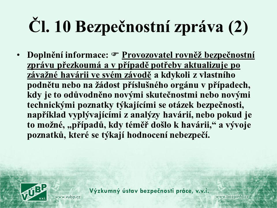 Čl. 10 Bezpečnostní zpráva (2) Doplnění informace:  Provozovatel rovněž bezpečnostní zprávu přezkoumá a v případě potřeby aktualizuje po závažné havá