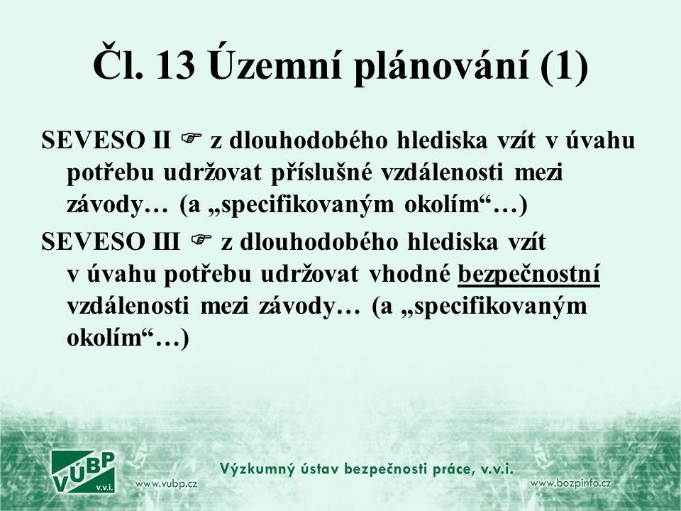 """Čl. 13 Územní plánování (1) SEVESO II  z dlouhodobého hlediska vzít v úvahu potřebu udržovat příslušné vzdálenosti mezi závody… (a """"specifikovaným ok"""
