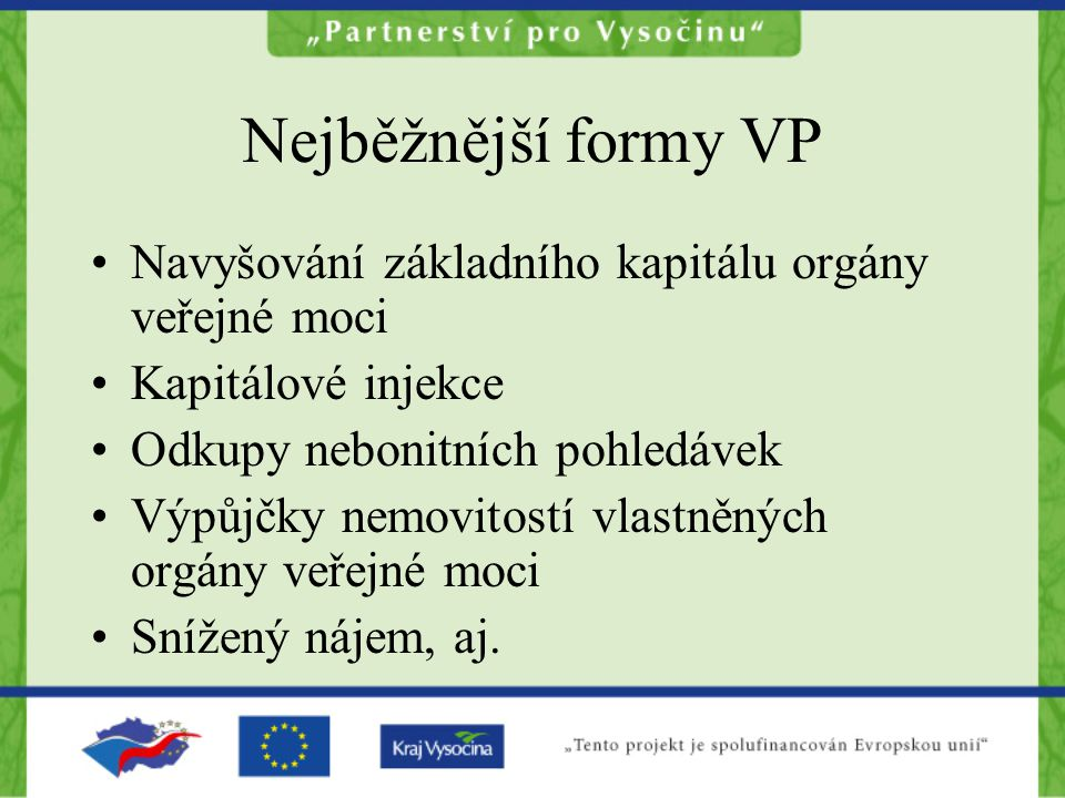 Nejběžnější formy VP Navyšování základního kapitálu orgány veřejné moci Kapitálové injekce Odkupy nebonitních pohledávek Výpůjčky nemovitostí vlastněn