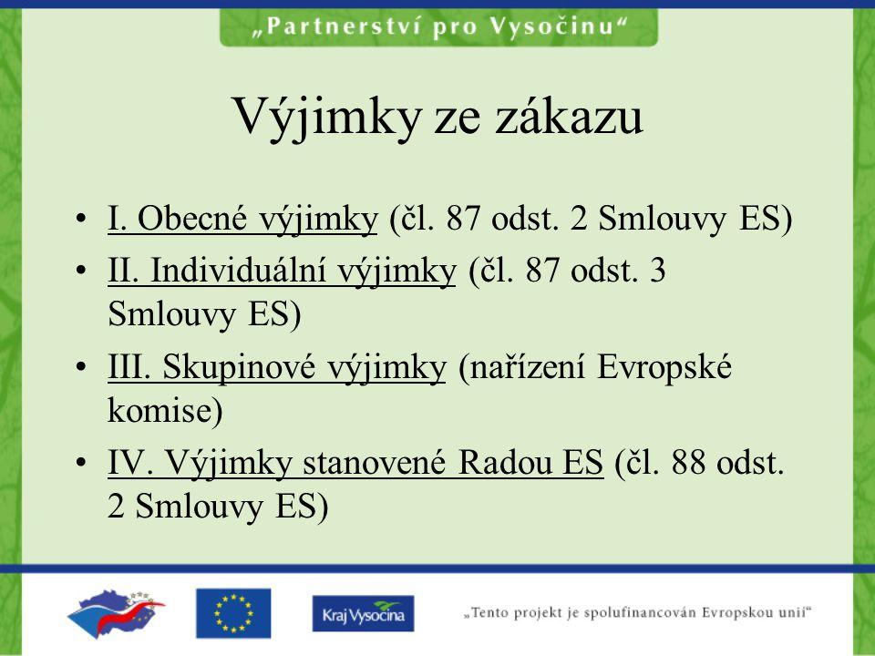 Výjimky ze zákazu I. Obecné výjimky (čl. 87 odst. 2 Smlouvy ES) II. Individuální výjimky (čl. 87 odst. 3 Smlouvy ES) III. Skupinové výjimky (nařízení