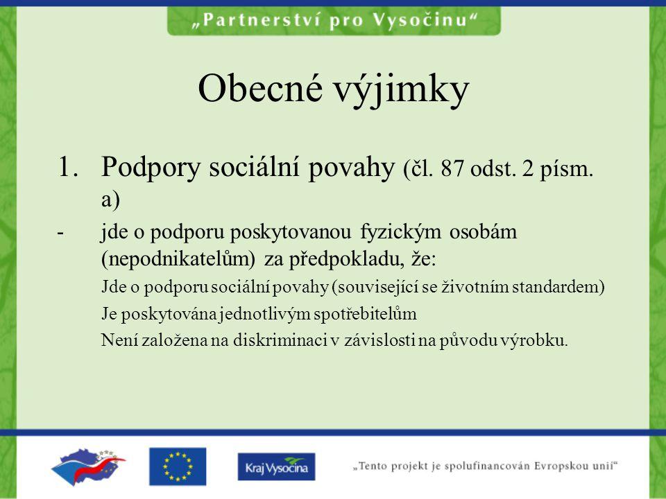 Obecné výjimky 1.Podpory sociální povahy (čl. 87 odst. 2 písm. a) -jde o podporu poskytovanou fyzickým osobám (nepodnikatelům) za předpokladu, že: Jde