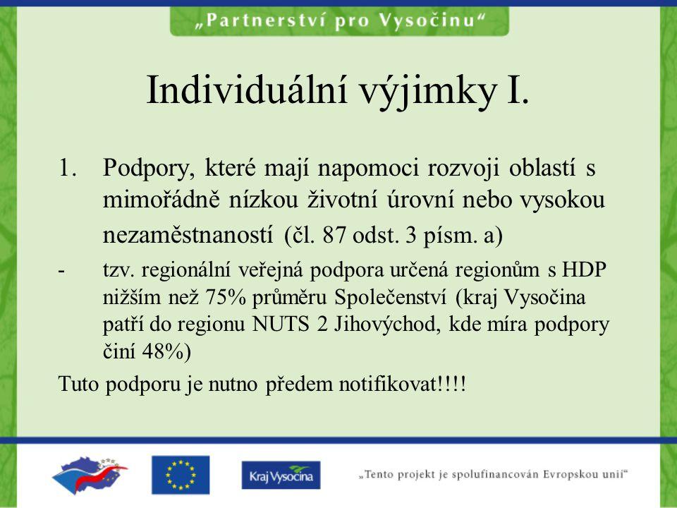 Individuální výjimky I. 1.Podpory, které mají napomoci rozvoji oblastí s mimořádně nízkou životní úrovní nebo vysokou nezaměstnaností (čl. 87 odst. 3
