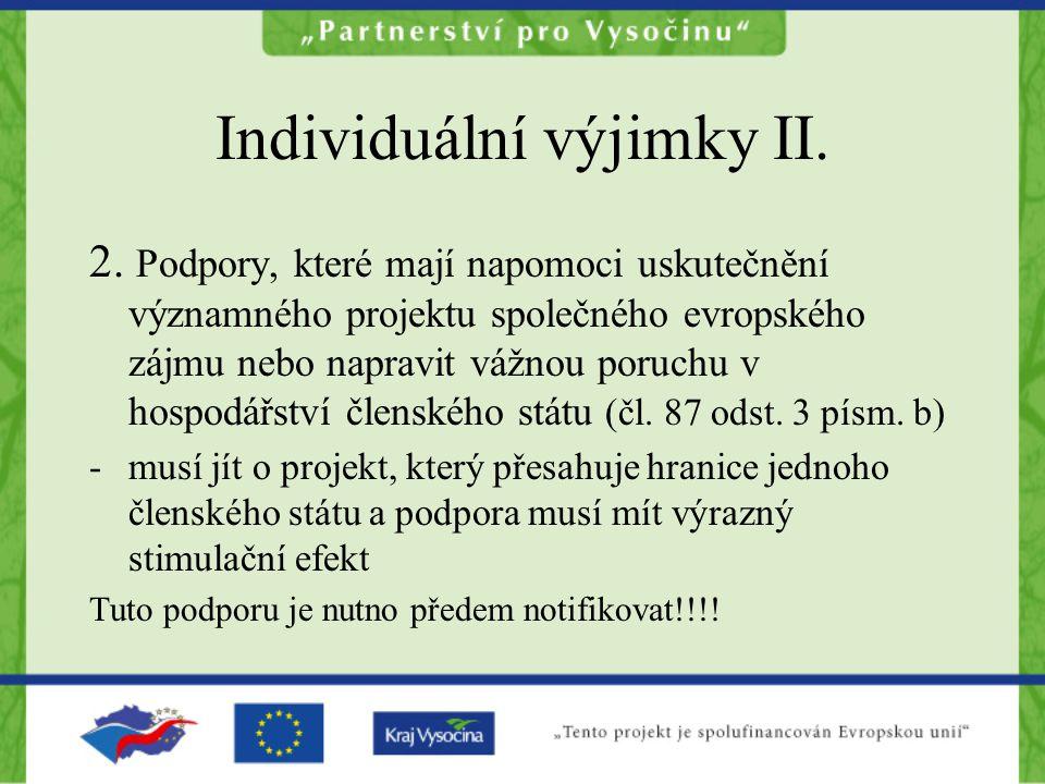 Individuální výjimky II. 2. Podpory, které mají napomoci uskutečnění významného projektu společného evropského zájmu nebo napravit vážnou poruchu v ho