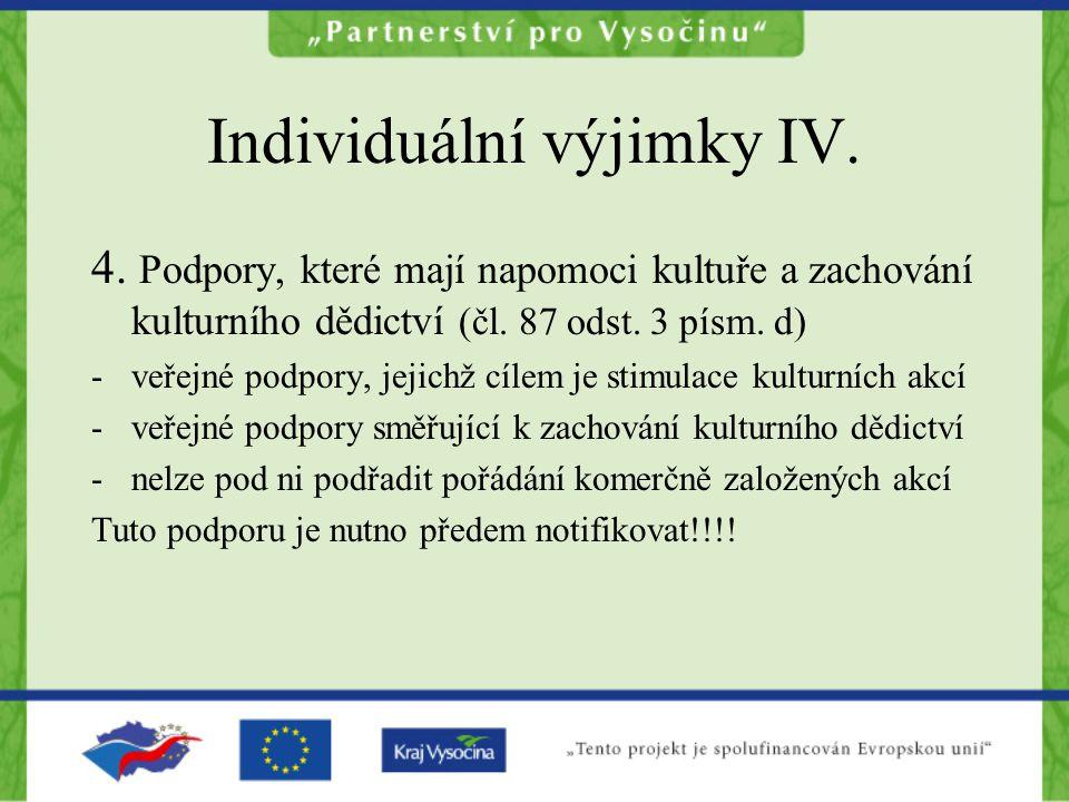 Individuální výjimky IV. 4. Podpory, které mají napomoci kultuře a zachování kulturního dědictví (čl. 87 odst. 3 písm. d) -veřejné podpory, jejichž cí