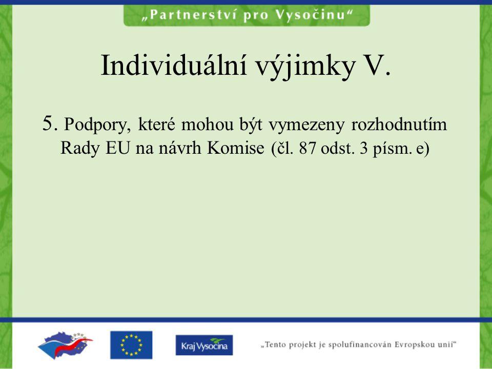 Individuální výjimky V. 5. Podpory, které mohou být vymezeny rozhodnutím Rady EU na návrh Komise (čl. 87 odst. 3 písm. e)
