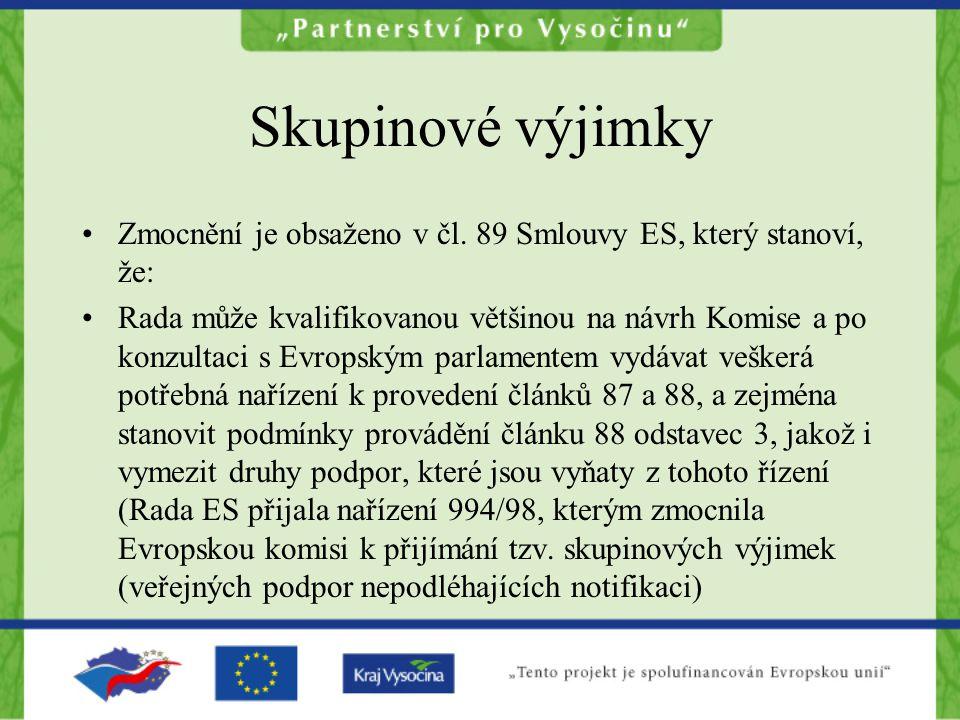 Skupinové výjimky Zmocnění je obsaženo v čl. 89 Smlouvy ES, který stanoví, že: Rada může kvalifikovanou většinou na návrh Komise a po konzultaci s Evr