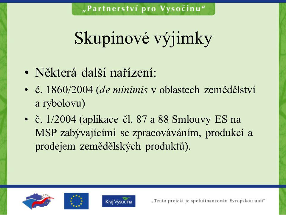 Skupinové výjimky Některá další nařízení: č. 1860/2004 (de minimis v oblastech zemědělství a rybolovu) č. 1/2004 (aplikace čl. 87 a 88 Smlouvy ES na M
