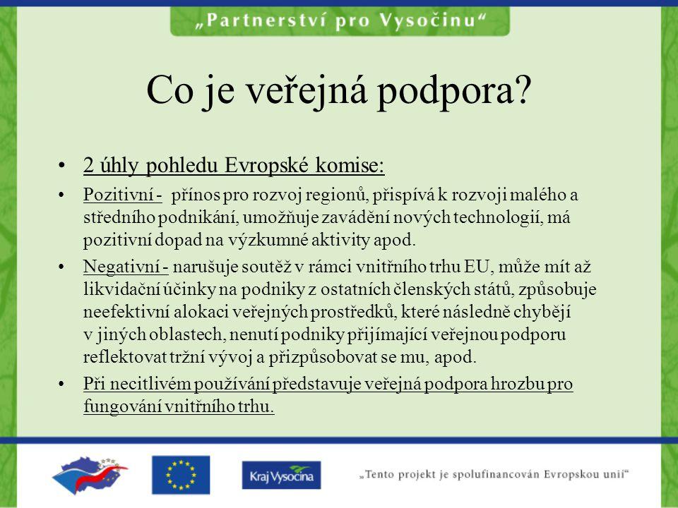 Co je veřejná podpora? 2 úhly pohledu Evropské komise: Pozitivní - přínos pro rozvoj regionů, přispívá k rozvoji malého a středního podnikání, umožňuj