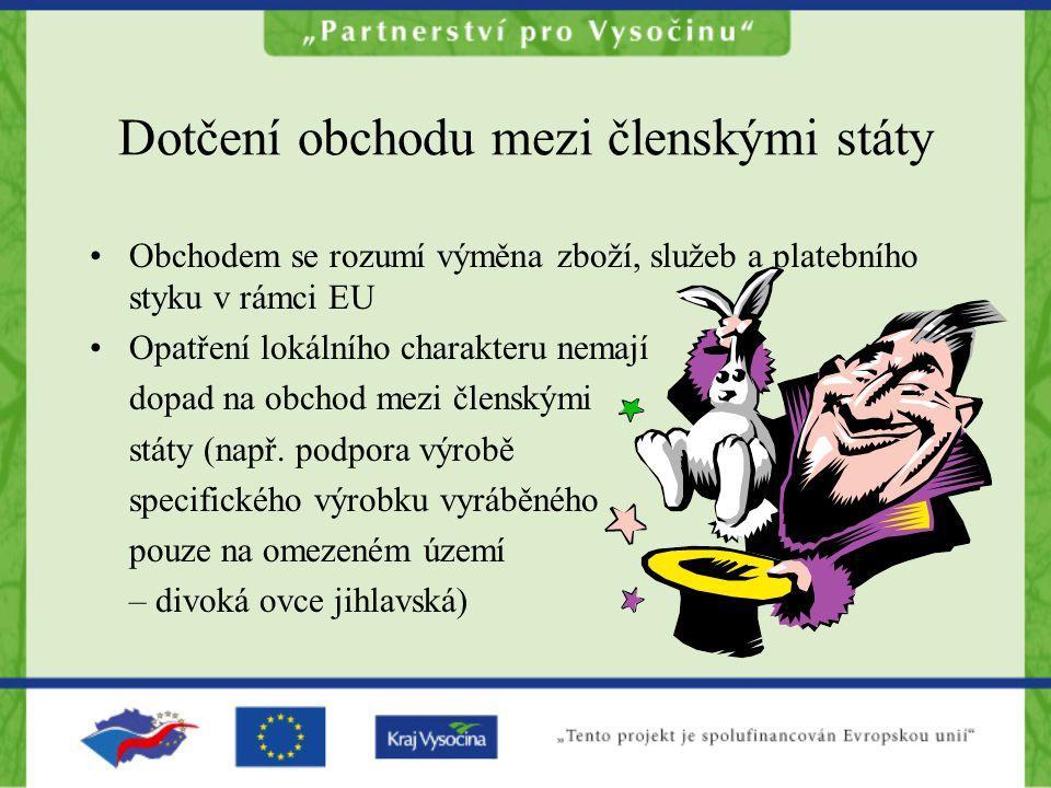 Dotčení obchodu mezi členskými státy Obchodem se rozumí výměna zboží, služeb a platebního styku v rámci EU Opatření lokálního charakteru nemají dopad