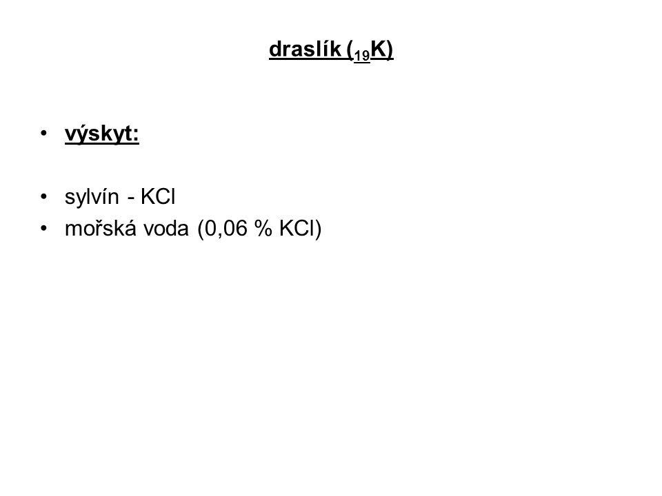 draslík ( 19 K) výskyt: sylvín - KCl mořská voda (0,06 % KCl)