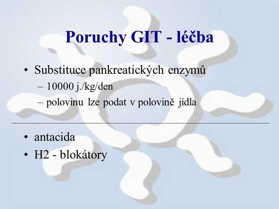 Poruchy GIT - léčba Substituce pankreatických enzymů –10000 j./kg/den –polovinu lze podat v polovině jídla antacida H2 - blokátory