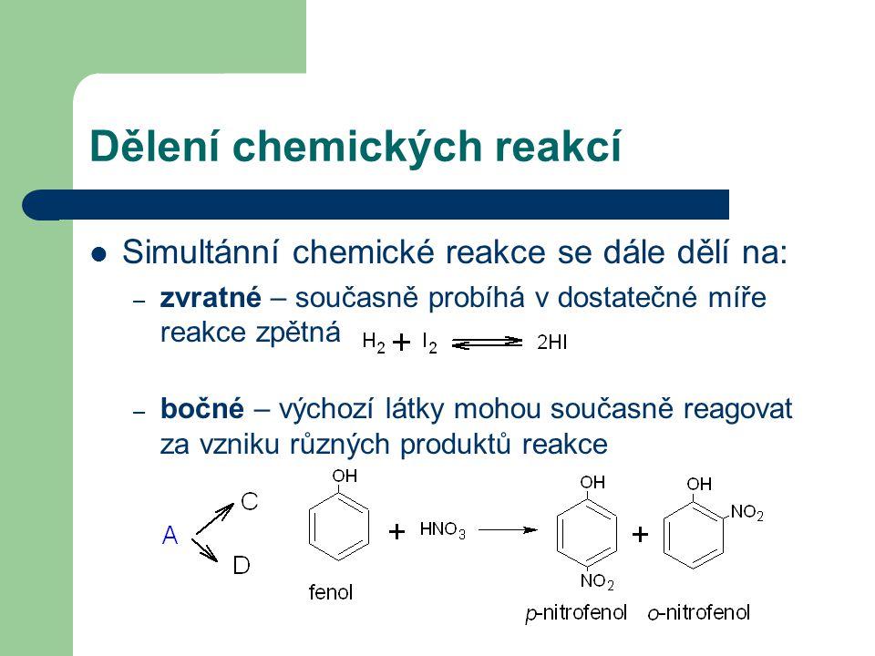 Dělení chemických reakcí Simultánní chemické reakce se dále dělí na: – zvratné – současně probíhá v dostatečné míře reakce zpětná – bočné – výchozí látky mohou současně reagovat za vzniku různých produktů reakce