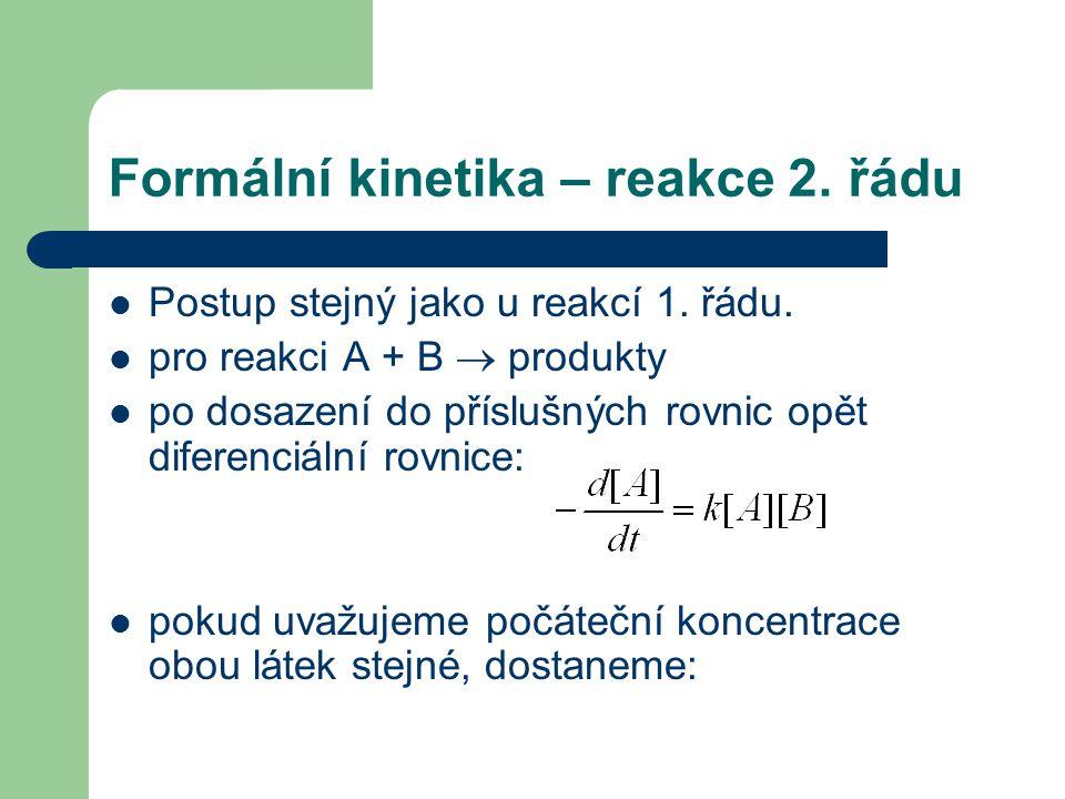 Formální kinetika – reakce 2. řádu Postup stejný jako u reakcí 1. řádu. pro reakci A + B  produkty po dosazení do příslušných rovnic opět diferenciál