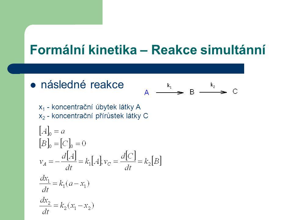 Formální kinetika – Reakce simultánní následné reakce x 1 - koncentrační úbytek látky A x 2 - koncentrační přírůstek látky C