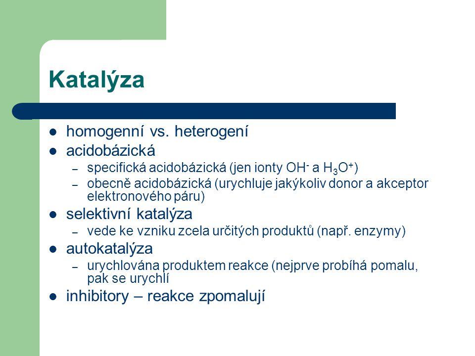 homogenní vs. heterogení acidobázická – specifická acidobázická (jen ionty OH - a H 3 O + ) – obecně acidobázická (urychluje jakýkoliv donor a akcepto