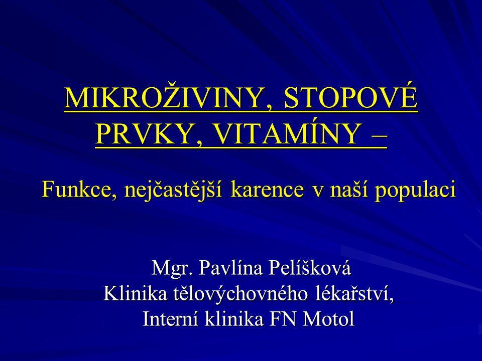 Funkce, nejčastější karence v naší populaci Mgr. Pavlína Pelíšková Mgr. Pavlína Pelíšková Klinika tělovýchovného lékařství, Interní klinika FN Motol M