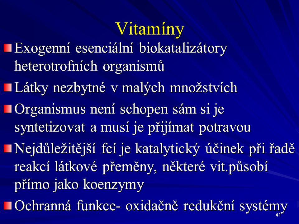 41 Vitamíny Exogenní esenciální biokatalizátory heterotrofních organismů Látky nezbytné v malých množstvích Organismus není schopen sám si je syntetiz