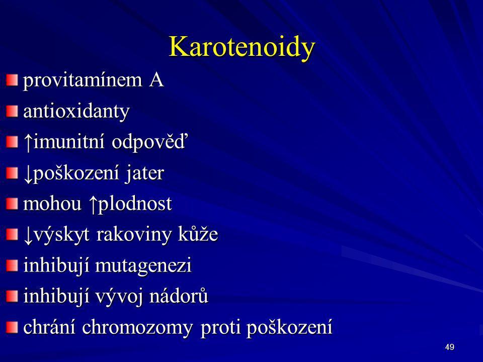 49 Karotenoidy provitamínem A antioxidanty ↑imunitní odpověď ↓poškození jater mohou ↑plodnost ↓výskyt rakoviny kůže inhibují mutagenezi inhibují vývoj