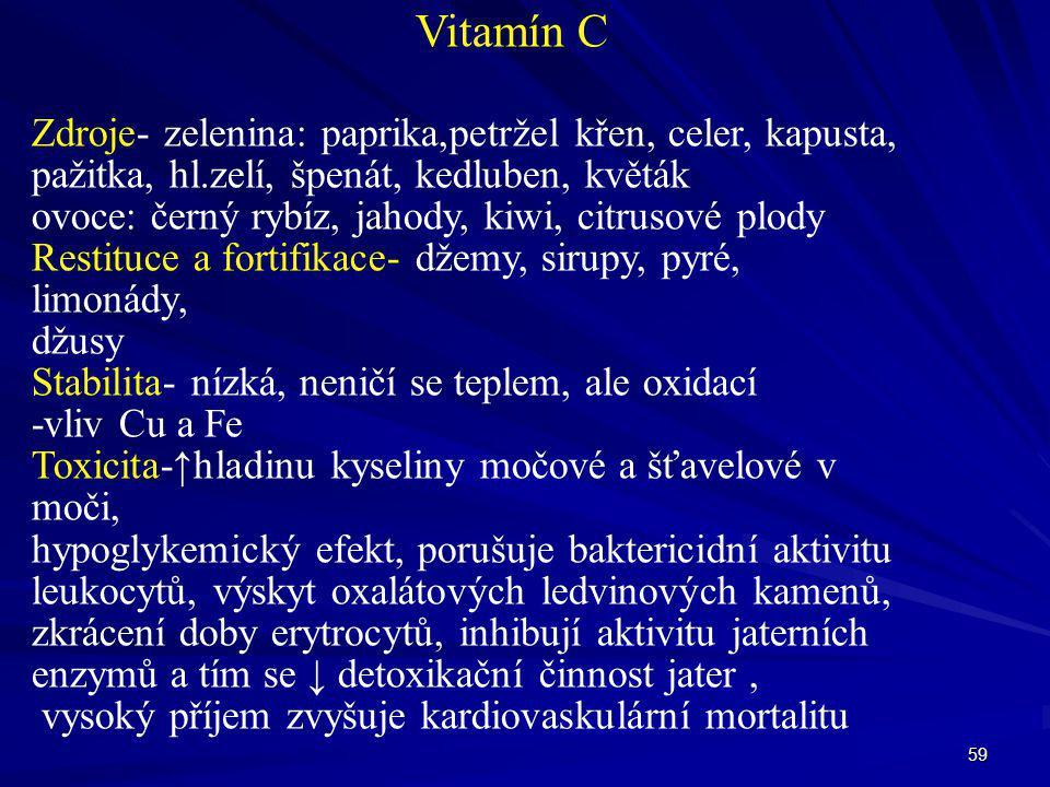 59 Vitamín C Zdroje- zelenina: paprika,petržel křen, celer, kapusta, pažitka, hl.zelí, špenát, kedluben, květák ovoce: černý rybíz, jahody, kiwi, citr