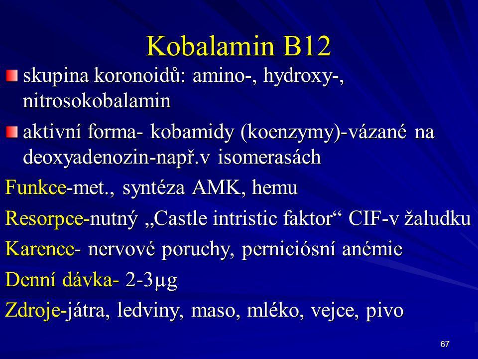 67 Kobalamin B12 skupina koronoidů: amino-, hydroxy-, nitrosokobalamin aktivní forma- kobamidy (koenzymy)-vázané na deoxyadenozin-např.v isomerasách F