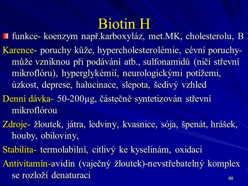 68 Biotin H funkce- koenzym např.karboxyláz, met.MK, cholesterolu, B Karence- poruchy kůže, hypercholesterolémie, cévní poruchy- může vzniknou při pod