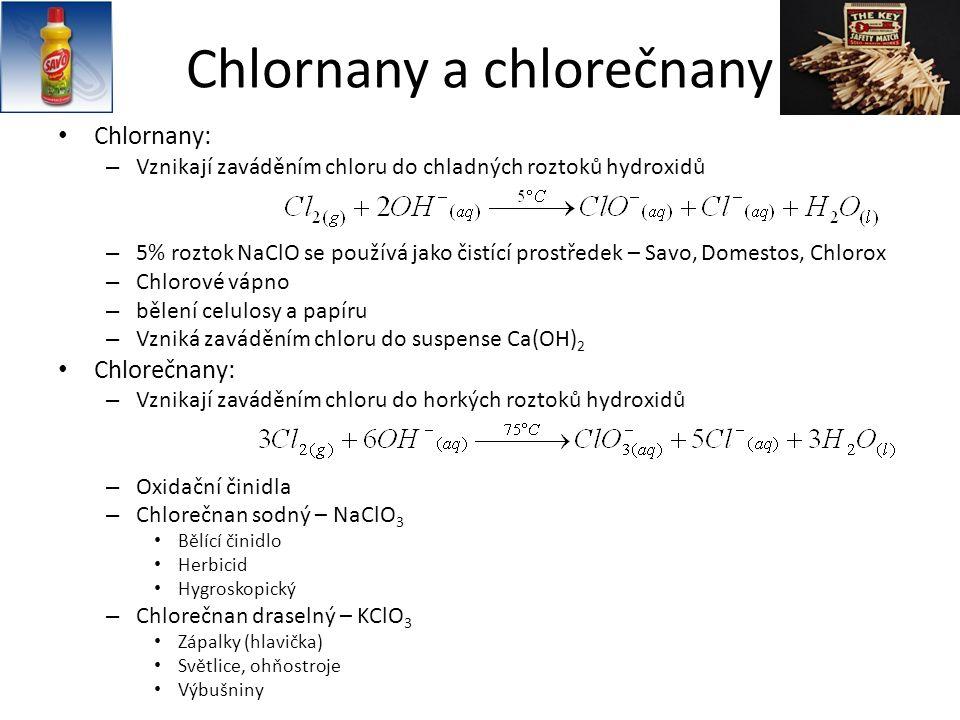 Chlornany a chlorečnany Chlornany: – Vznikají zaváděním chloru do chladných roztoků hydroxidů – 5% roztok NaClO se používá jako čistící prostředek – S