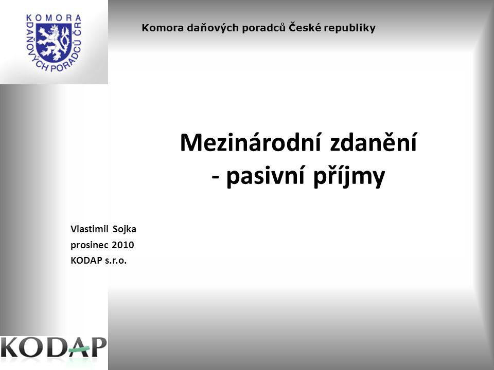 Mezinárodní zdanění - pasivní příjmy Vlastimil Sojka prosinec 2010 KODAP s.r.o. Komora daňových poradců České republiky