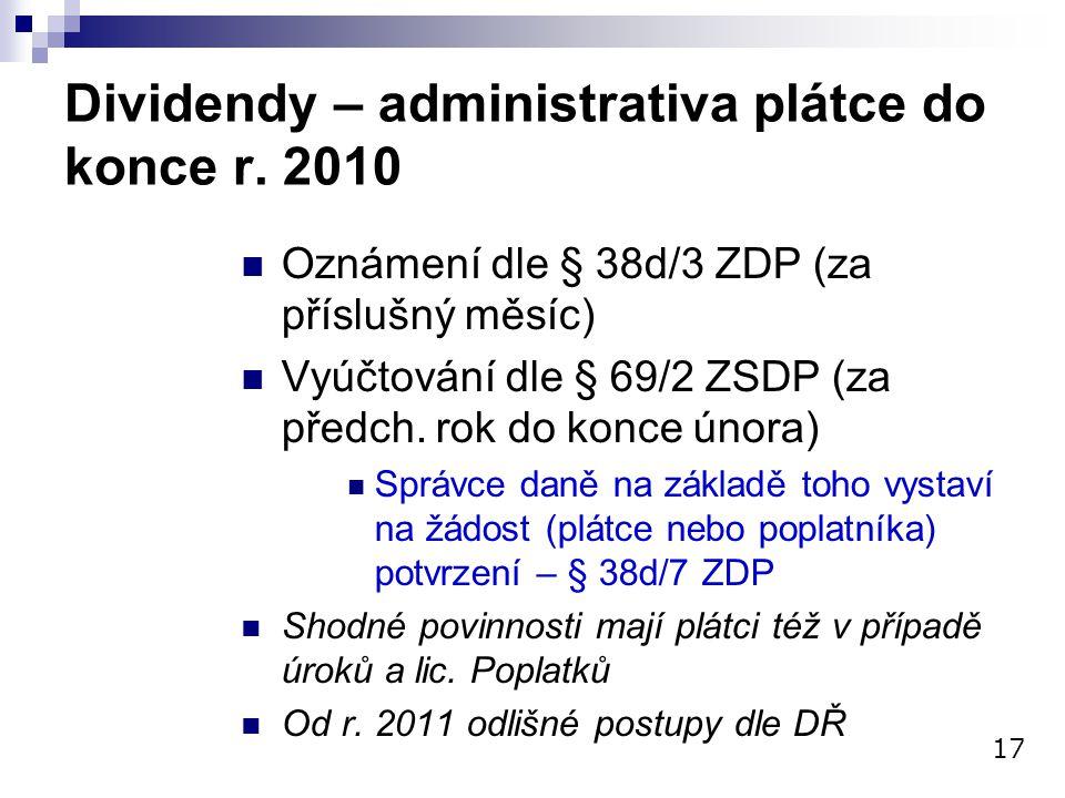 Dividendy – administrativa plátce do konce r. 2010 Oznámení dle § 38d/3 ZDP (za příslušný měsíc) Vyúčtování dle § 69/2 ZSDP (za předch. rok do konce ú