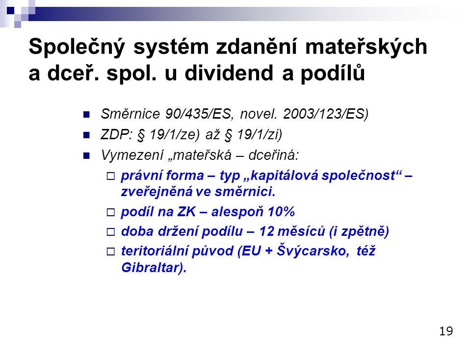 """Společný systém zdanění mateřských a dceř. spol. u dividend a podílů Směrnice 90/435/ES, novel. 2003/123/ES) ZDP: § 19/1/ze) až § 19/1/zi) Vymezení """"m"""