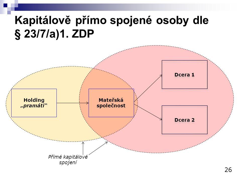 """Kapitálově přímo spojené osoby dle § 23/7/a)1. ZDP 26 Holding """"pramáti"""" Mateřská společnost Dcera 1 Dcera 2 Přímé kapitálové spojení"""