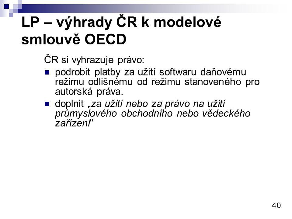 LP – výhrady ČR k modelové smlouvě OECD ČR si vyhrazuje právo: podrobit platby za užití softwaru daňovému režimu odlišnému od režimu stanoveného pro a