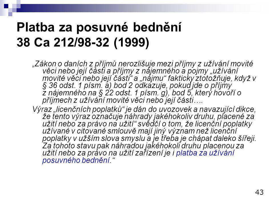 """Platba za posuvné bednění 38 Ca 212/98-32 (1999) """"Zákon o daních z příjmů nerozlišuje mezi příjmy z užívání movité věci nebo její části a příjmy z náj"""