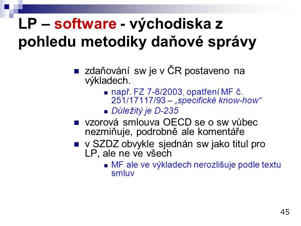 LP – software - východiska z pohledu metodiky daňové správy zdaňování sw je v ČR postaveno na výkladech. např. FZ 7-8/2003, opatření MF č. 251/17117/9