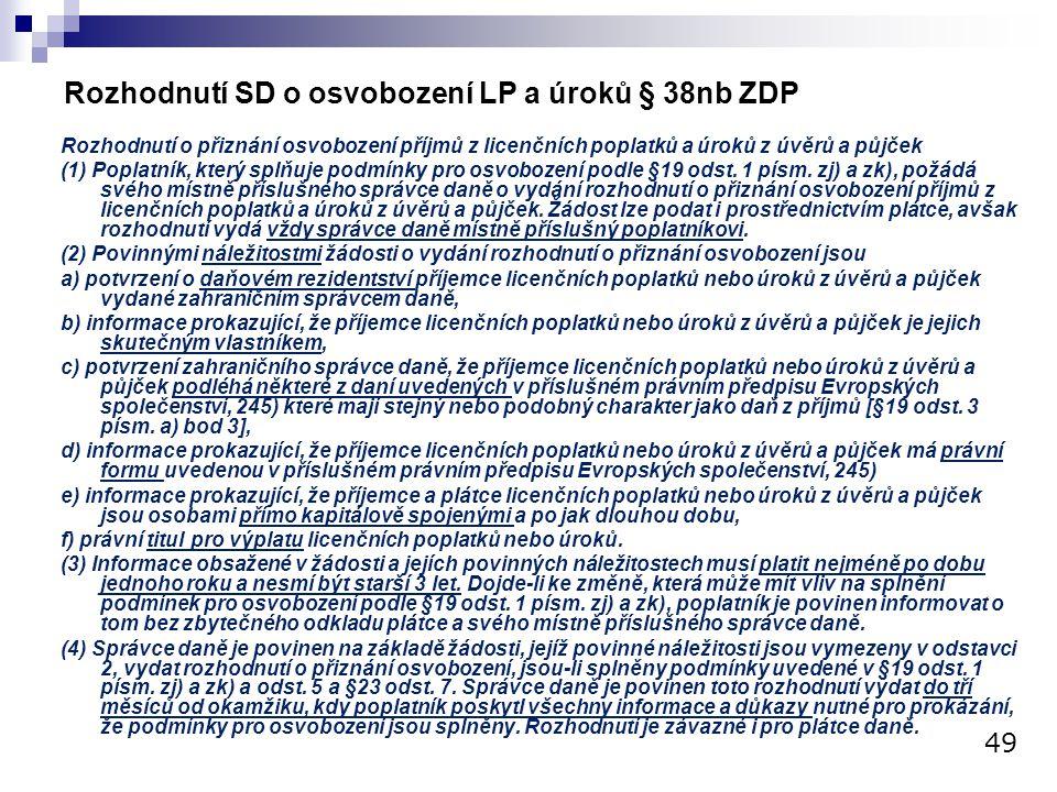 Rozhodnutí SD o osvobození LP a úroků § 38nb ZDP Rozhodnutí o přiznání osvobození příjmů z licenčních poplatků a úroků z úvěrů a půjček (1) Poplatník,