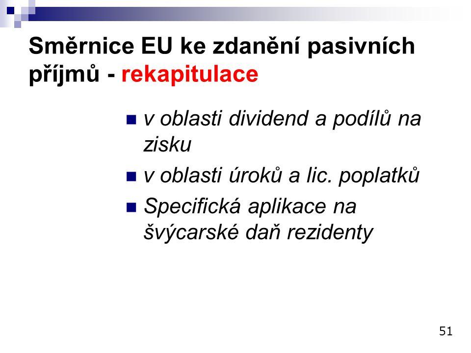 Směrnice EU ke zdanění pasivních příjmů - rekapitulace v oblasti dividend a podílů na zisku v oblasti úroků a lic. poplatků Specifická aplikace na švý