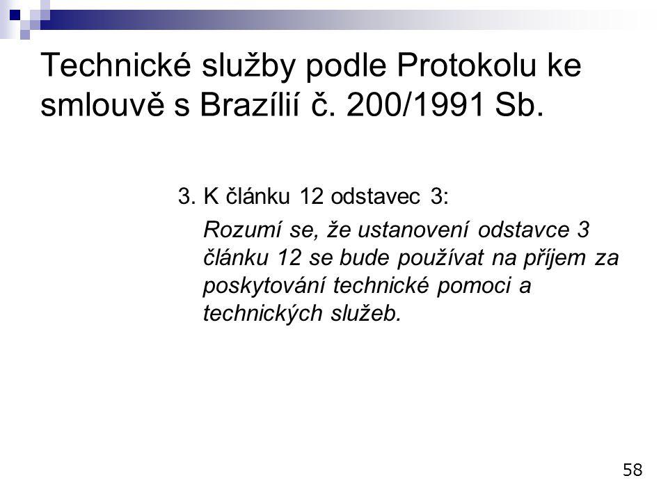 Technické služby podle Protokolu ke smlouvě s Brazílií č. 200/1991 Sb. 3. K článku 12 odstavec 3: Rozumí se, že ustanovení odstavce 3 článku 12 se bud