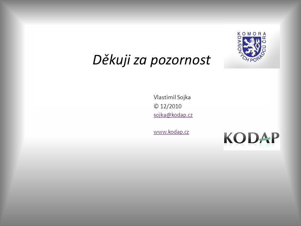 Děkuji za pozornost Vlastimil Sojka © 12/2010 sojka@kodap.cz www.kodap.cz