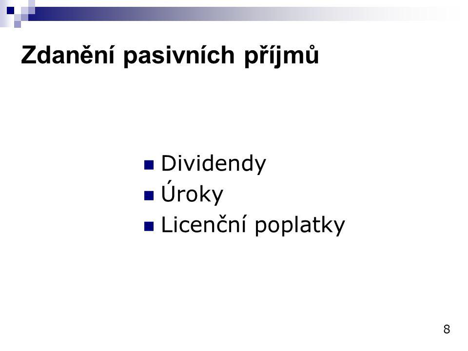Zdanění pasivních příjmů Dividendy Úroky Licenční poplatky 8