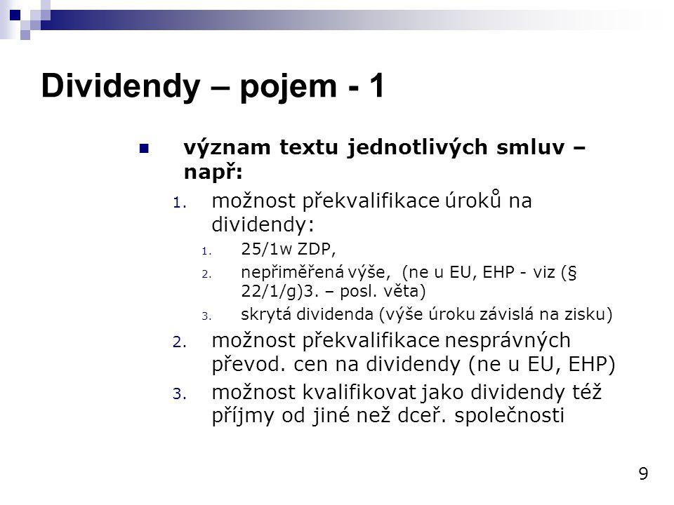 Dividendy – pojem - 1 význam textu jednotlivých smluv – např: 1. možnost překvalifikace úroků na dividendy: 1. 25/1w ZDP, 2. nepřiměřená výše, (ne u E