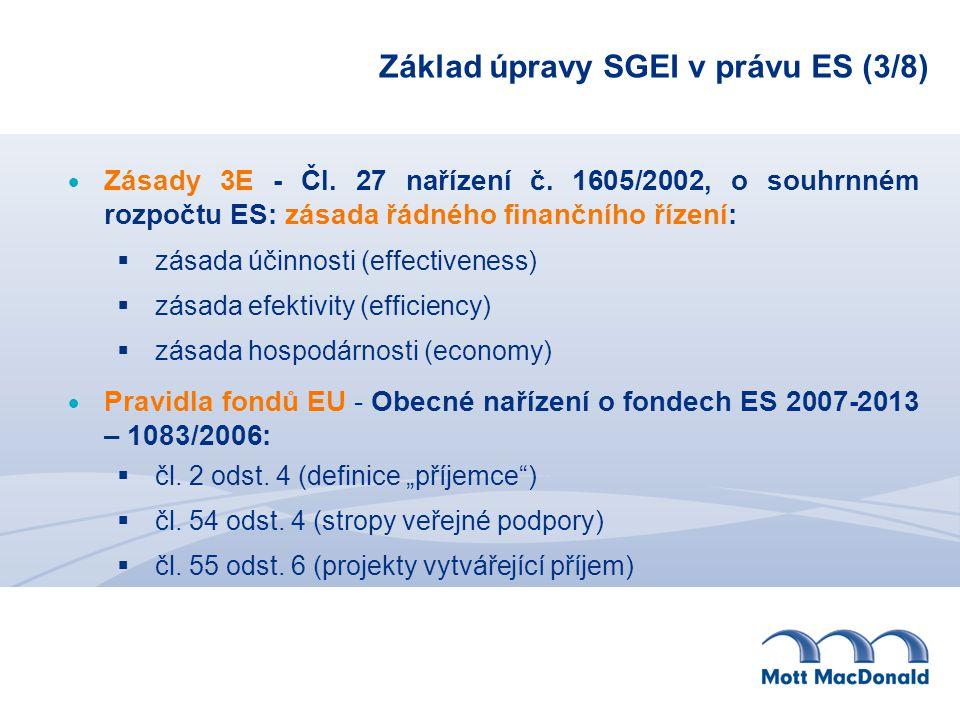 Základ úpravy SGEI v právu ES (3/8)  Zásady 3E - Čl. 27 nařízení č. 1605/2002, o souhrnném rozpočtu ES: zásada řádného finančního řízení:  zásada úč