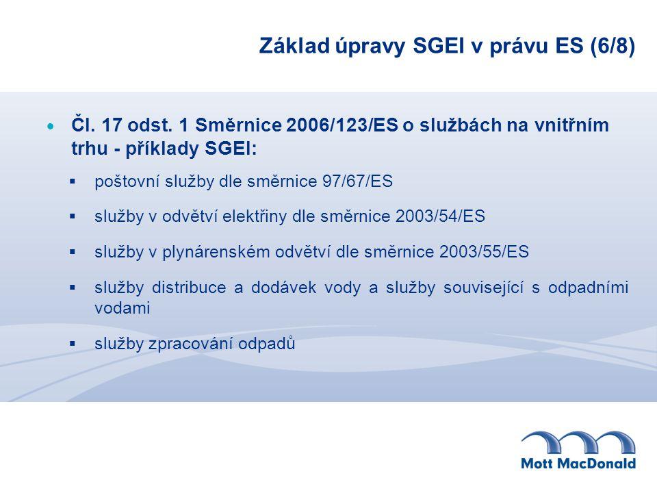 Základ úpravy SGEI v právu ES (6/8)  Čl. 17 odst. 1 Směrnice 2006/123/ES o službách na vnitřním trhu - příklady SGEI:  poštovní služby dle směrnice
