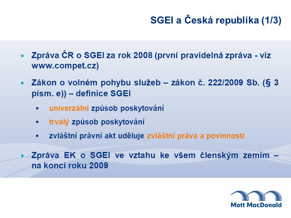 SGEI a Česká republika (1/3)  Zpráva ČR o SGEI za rok 2008 (první pravidelná zpráva - viz www.compet.cz)  Zákon o volném pohybu služeb – zákon č.