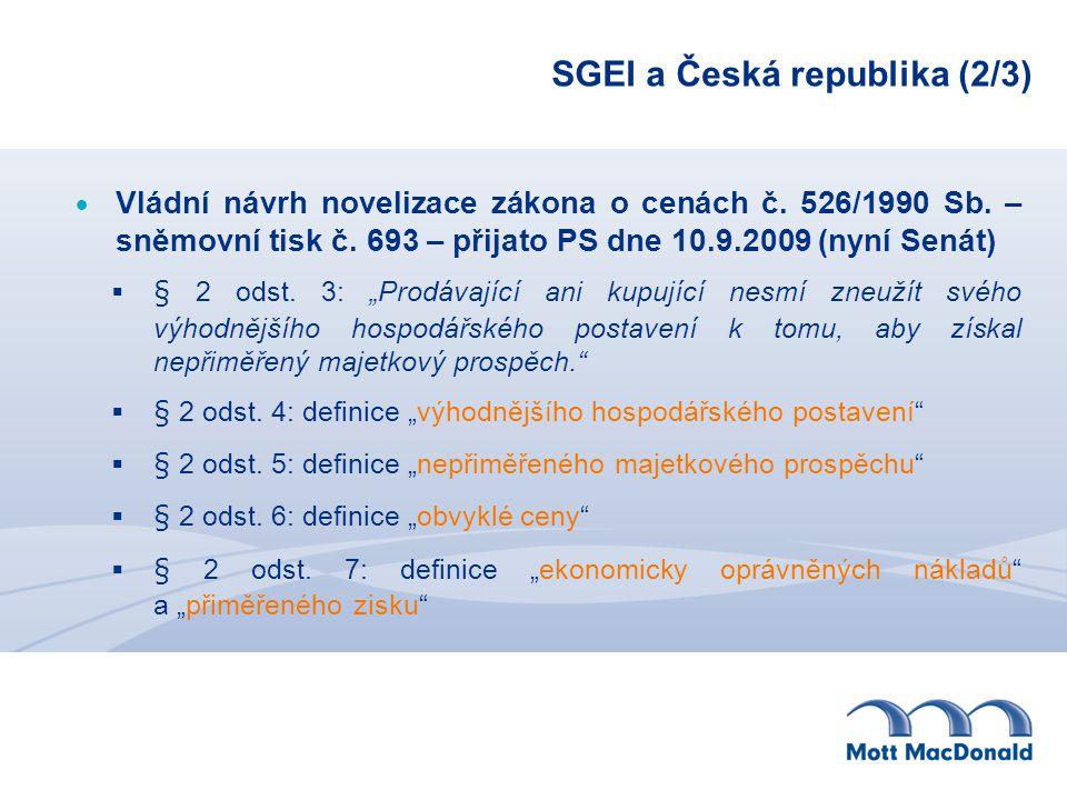 SGEI a Česká republika (2/3)  Vládní návrh novelizace zákona o cenách č. 526/1990 Sb. – sněmovní tisk č. 693 – přijato PS dne 10.9.2009 (nyní Senát)