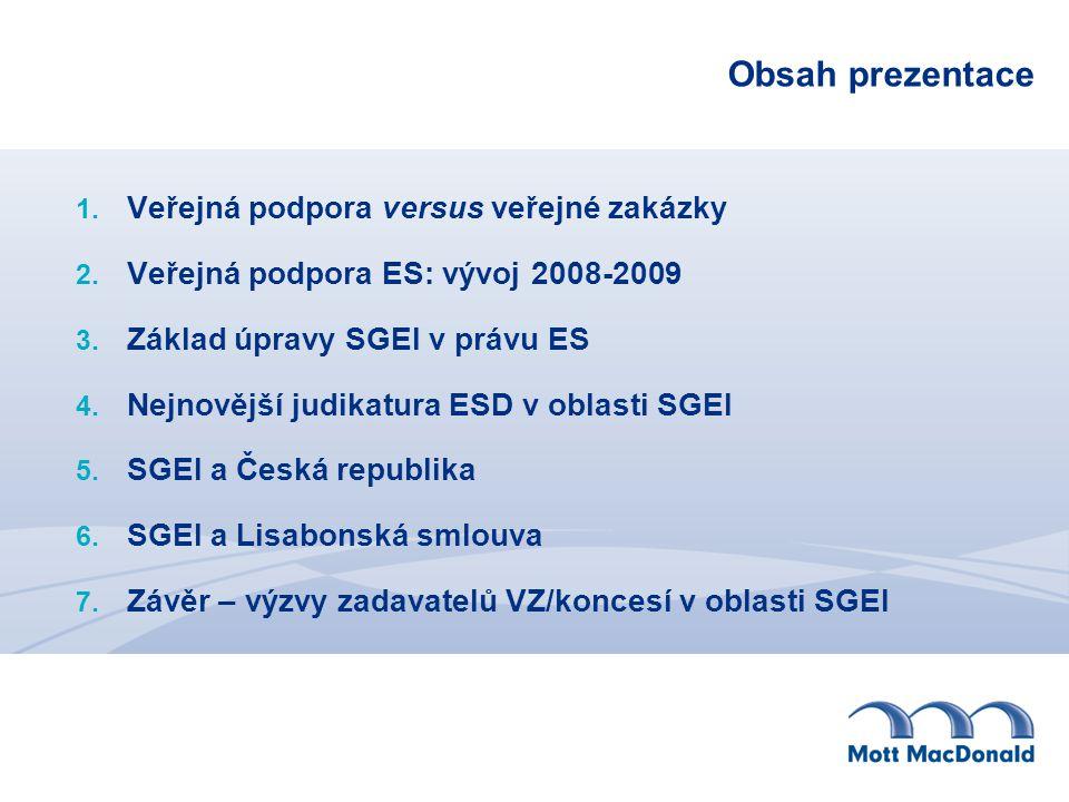Obsah prezentace 1. Veřejná podpora versus veřejné zakázky 2. Veřejná podpora ES: vývoj 2008-2009 3. Základ úpravy SGEI v právu ES 4. Nejnovější judik