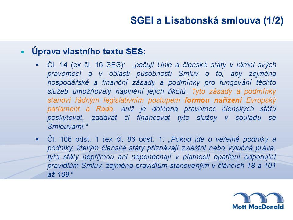 """SGEI a Lisabonská smlouva (1/2)  Úprava vlastního textu SES:  Čl. 14 (ex čl. 16 SES): """"pečují Unie a členské státy v rámci svých pravomocí a v oblas"""