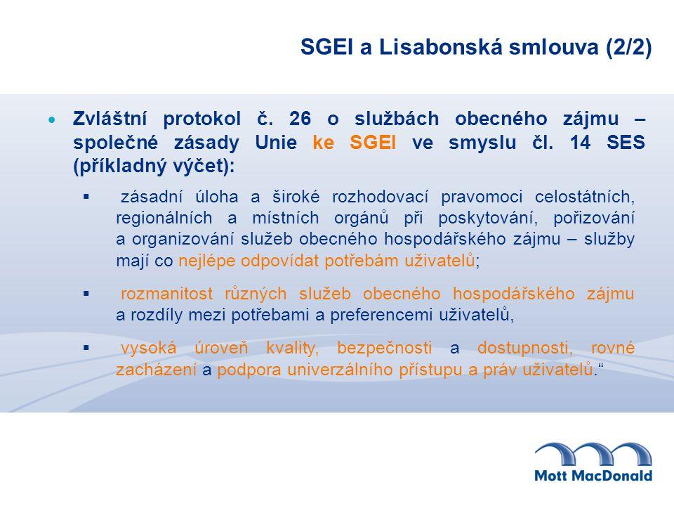 SGEI a Lisabonská smlouva (2/2)  Zvláštní protokol č. 26 o službách obecného zájmu – společné zásady Unie ke SGEI ve smyslu čl. 14 SES (příkladný výč